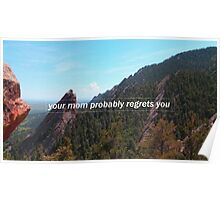 """""""your mom probably regrets you""""  Poster"""