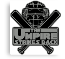 The Umpire Strikes Back Canvas Print
