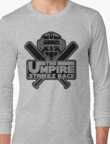 The Umpire Strikes Back Long Sleeve T-Shirt
