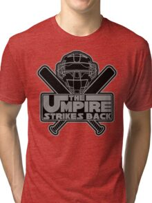 The Umpire Strikes Back Tri-blend T-Shirt