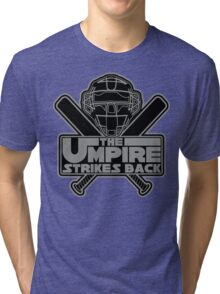 The Umpire Strikes Back Tri-blend T-Shirt