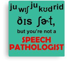 Speech Pathologist Canvas Print