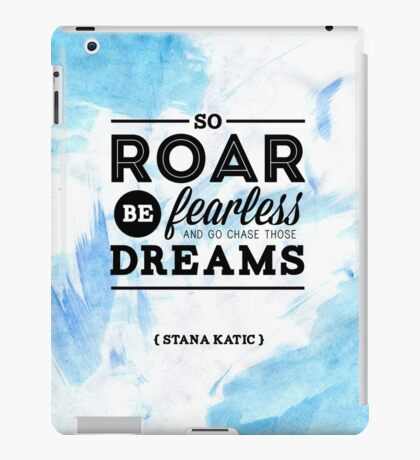 """""""So roar, be fearless, and go chase those dreams."""" - Stana Katic iPad Case/Skin"""