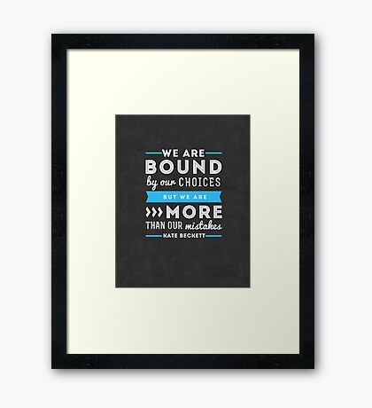 """""""We are bound by our choices, but we are more than our mistakes."""" - Kate Beckett Framed Print"""