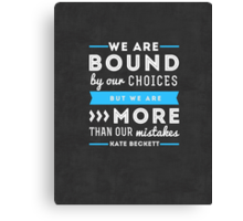 """We are bound by our choices, but we are more than our mistakes."" - Kate Beckett Canvas Print"