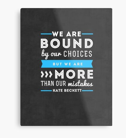 """We are bound by our choices, but we are more than our mistakes."" - Kate Beckett Metal Print"