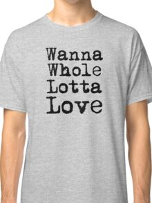 Best Rock and Roll Music Lyrics Text Whole Lotta Love Classic T-Shirt