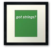 Got Strings? Framed Print