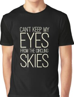 Cant Keep My Eyes From The Circling Skies Rock Music Lyrics Graphic T-Shirt