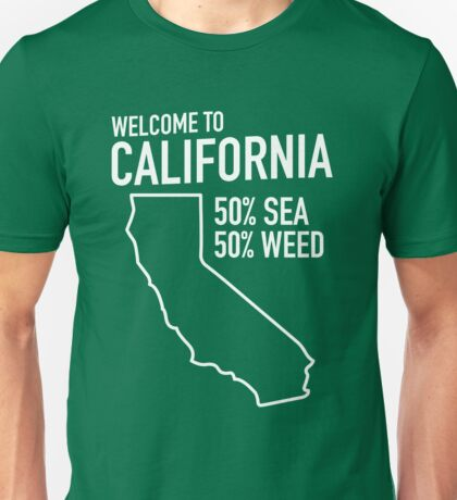 Welcome to California. 50% Sea. 50% Weed Unisex T-Shirt