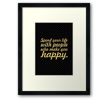 Spend your life with people... Inspirational Quote Framed Print