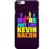 We're Just Like Kevin Bacon iPhone Case/Skin