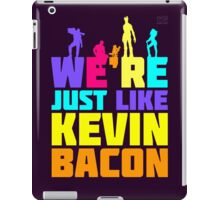 We're Just Like Kevin Bacon iPad Case/Skin