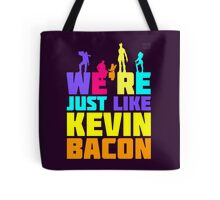 We're Just Like Kevin Bacon Tote Bag