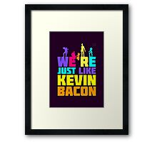 We're Just Like Kevin Bacon Framed Print