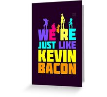 We're Just Like Kevin Bacon Greeting Card