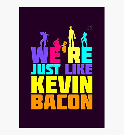 We're Just Like Kevin Bacon Photographic Print