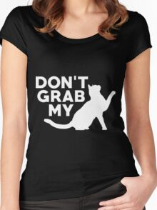 Don't Grab My Pussy T-Shirt  Women's Fitted Scoop T-Shirt