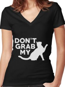 Don't Grab My Pussy T-Shirt  Women's Fitted V-Neck T-Shirt