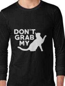 Don't Grab My Pussy T-Shirt  Long Sleeve T-Shirt