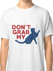 Don't Grab My Pussy T-Shirt  Classic T-Shirt