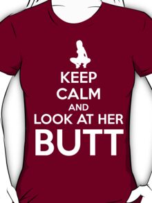 Keep Calm and Look at her Butt! T-Shirt