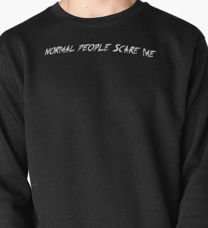 NORMAL PEOPLE SCARE ME. Pullover