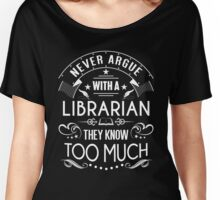 Never Argue with a Librarian! Women's Relaxed Fit T-Shirt