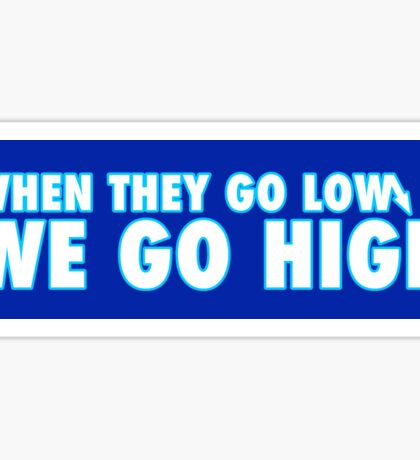 when they go low we go high 2.0 Sticker