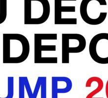 you decide.we deport.trump 2016 Sticker