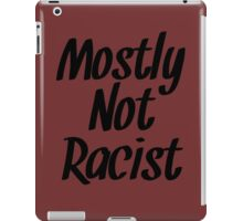 Mostly Not Racist  iPad Case/Skin