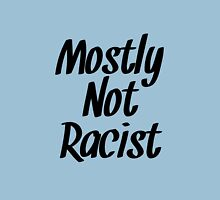 Mostly Not Racist  Unisex T-Shirt