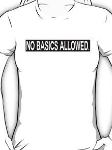 NO BASICS ALLOWED  T-Shirt