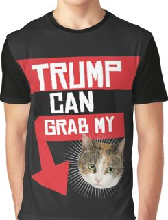 Trump Can Grab My Pussy Graphic T-Shirt