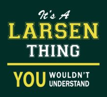 It's A LARSEN thing, you wouldn't understand !! by satro
