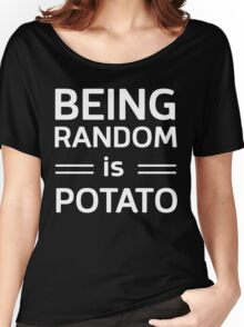 Being random is potato Women's Relaxed Fit T-Shirt