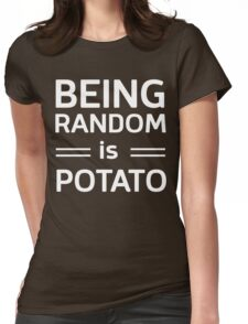 Being random is potato Womens Fitted T-Shirt