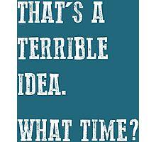 Terrible Idea Photographic Print