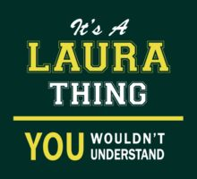 It's A LAURA thing, you wouldn't understand !! T-Shirt
