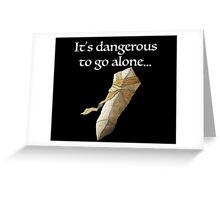 It's dangerous to go alone... Greeting Card