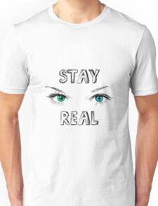 Stay Real Unisex T-Shirt
