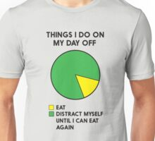 Things I do on my day off. Eat and Distract myself until I can eat again  Unisex T-Shirt
