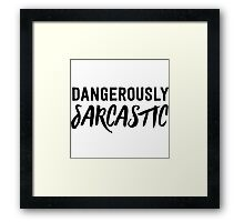 Dangerously Sarcastic Framed Print