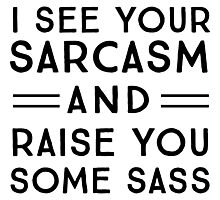 I see your sacrasm and raise you some sass Photographic Print