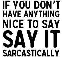 If you don't have anything nice to say say it sarcastically Photographic Print