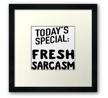 Today's Special: Fresh Sarcasm Framed Print