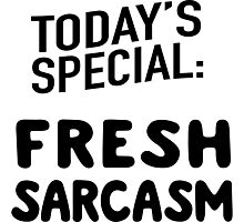 Today's Special: Fresh Sarcasm Photographic Print