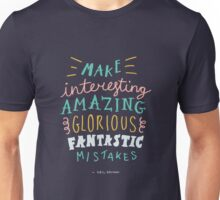 Make Interesting Amazing Glorious Fantastic Mistakes Unisex T-Shirt