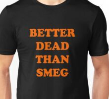 Better dead than smeg Unisex T-Shirt