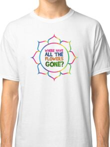 Hippie Rock Music Peace 60s Jimi Hendrix Bob Dylan Jim Morrison Janis Joplin Love Where Have All The Flowers Gone Psychedelic Song Lyrics Music Vintage T-Shirts Classic T-Shirt